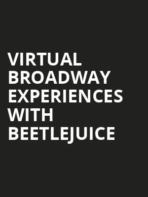 Virtual Broadway Experiences with BEETLEJUICE, Virtual Experiences for Saskatoon, Saskatoon